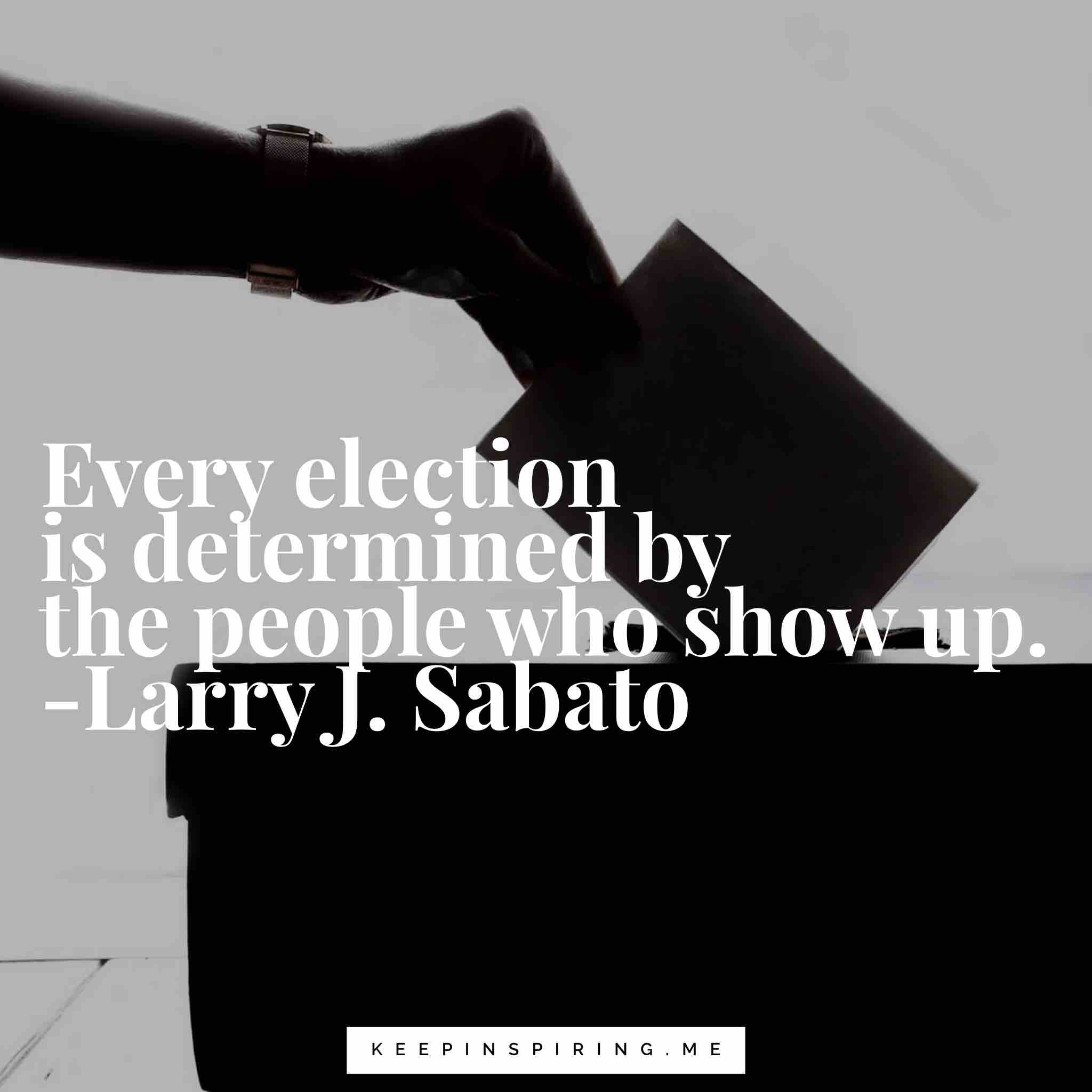 every-election-determined-by-people-who-show-up-larry-sabato-quote-min